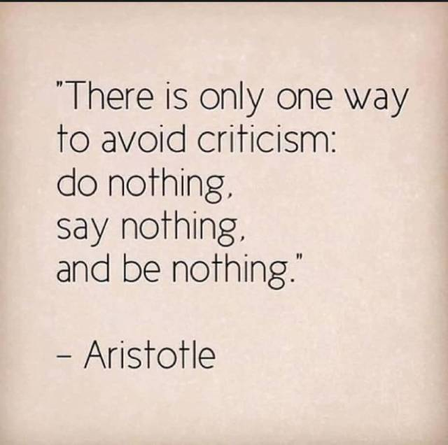 Criticize sayings there is only one way to avoid critics do nothing say nothing