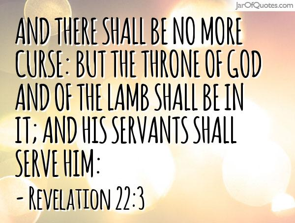 Curse Sayings and there shall be no more curse but the throne of god