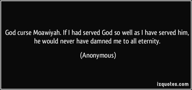 Curse Sayings god curse moawiyah if i had served god so well as i have