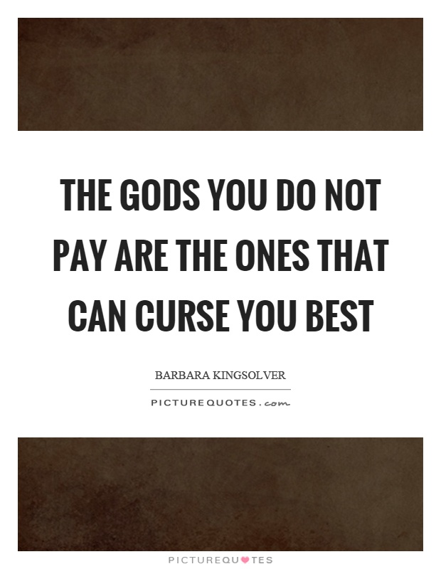 Curse Sayings the gods you do not pay are the ones that can curse you best