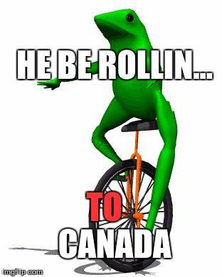 Dat Boi Meme He Be Rollin.. To Canada