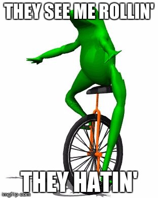 Dat Boi Memes They See Me Rollin They Hatin
