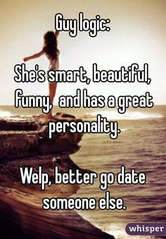 Dating sayings guy logic she's smart beautiful funny and has a great personality