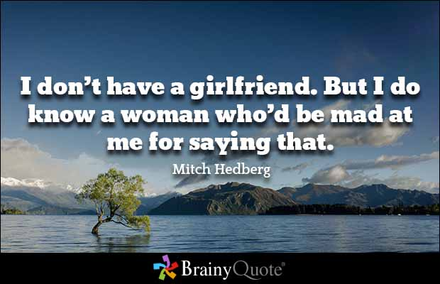 Dating sayings i don't have a girlfriend but i do know a woman who