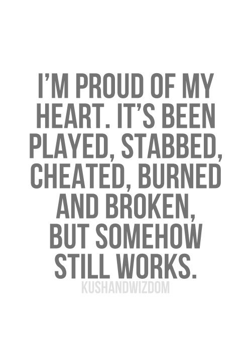 Dating sayings I'm proud of my heart it's been played