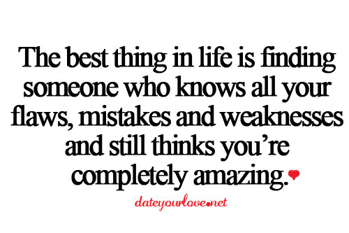 Dating sayings the best thing in life is finding someone who knows all your flaws