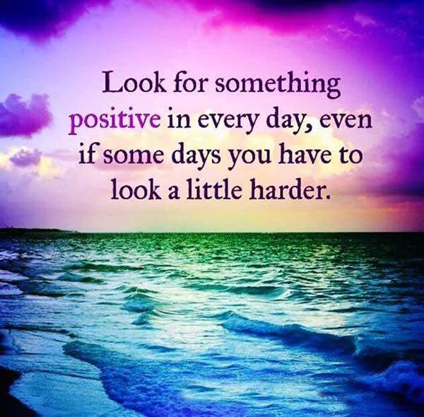 Day Quotes look for something positive in every day even if some days you have to look