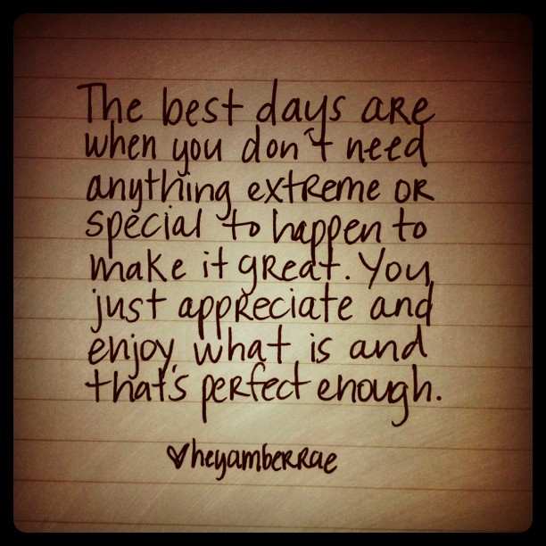 Day Quotes the best days are when you don't need anything