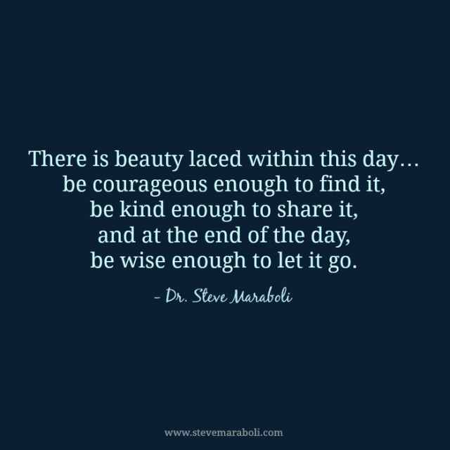 Day Quotes there is beauty laced within this day be courageous enough to find it be kind enough to share it and at the end of the day be wise enough to let it go