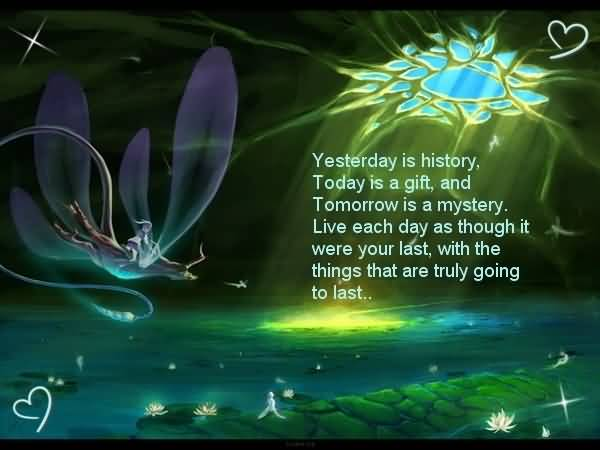 Day Quotes yesterday is history today is a gift