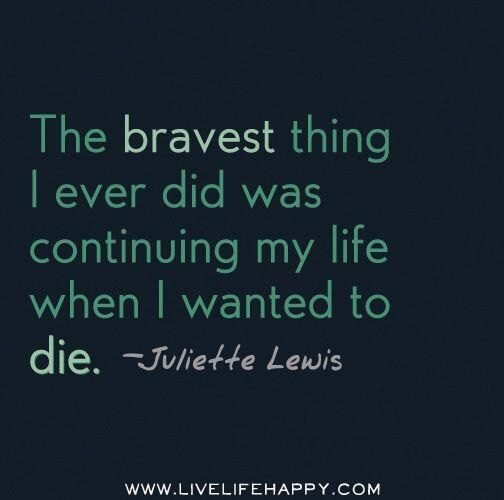 Depression Recovery Quotes the bravest thing i ever did was