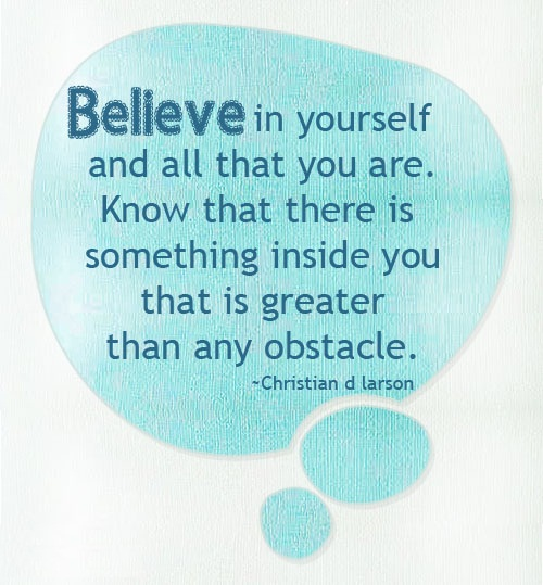 Determination Quotes believer in yourself and all that you are know that there is something