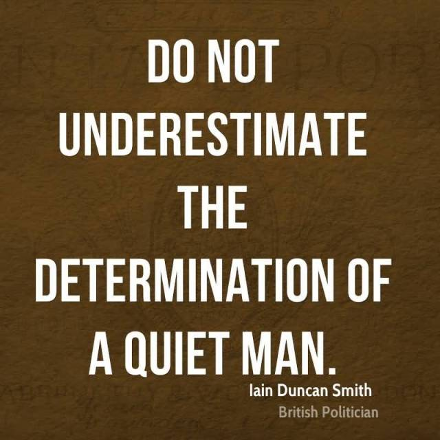 Determination Quotes do not underestimate the determination of a quiet man