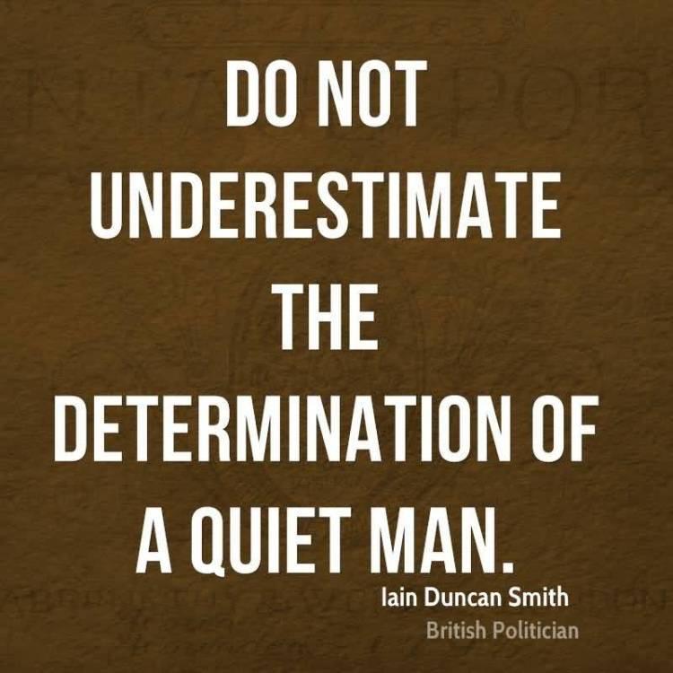 Determination Quotes do not underestimate the determination of a quiet man