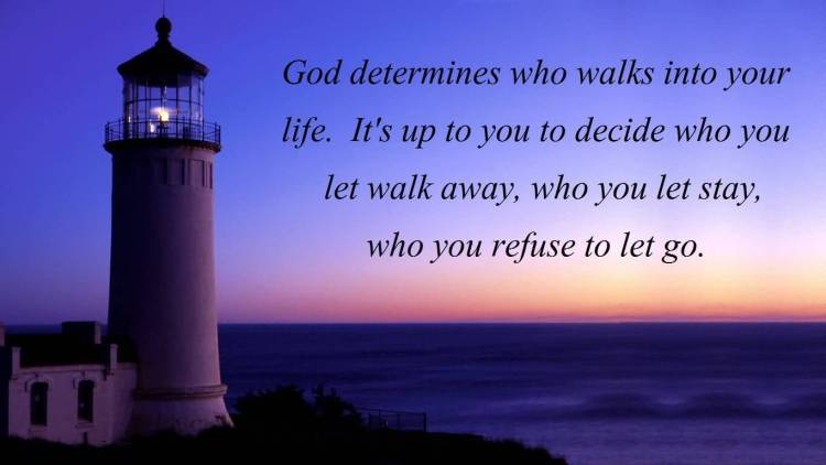 Determination Quotes god determines who walk into your life its up to you