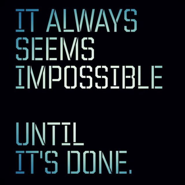 Determination Quotes it always seems impossible until its done