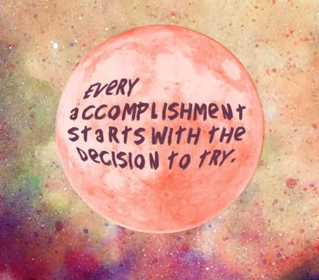 Determination sayings every accomplishment starts with the decision to try