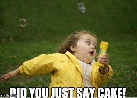 Did you just say cake Memes