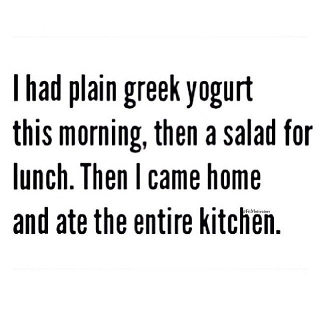 Diet sayings i had plain Greek yogurt this morning