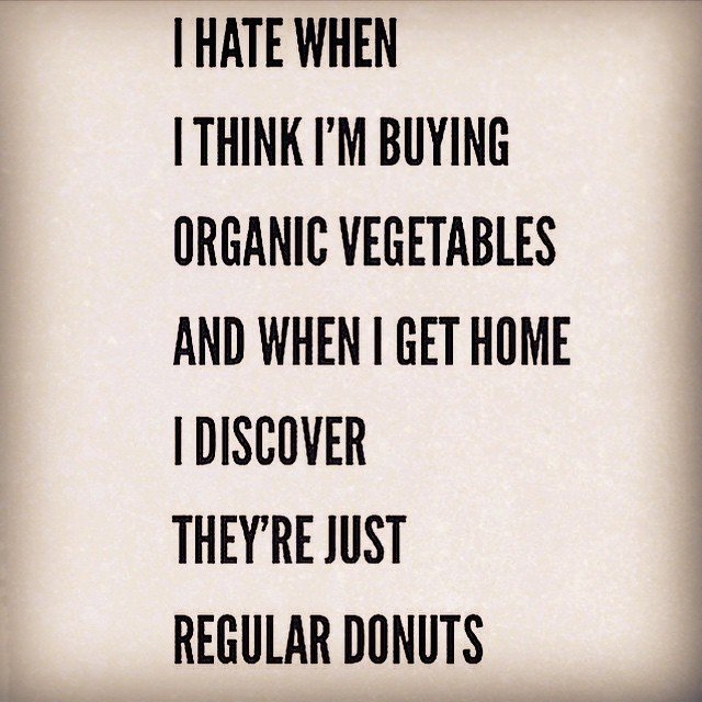 Diet sayings i hate when i think I'm buying organic