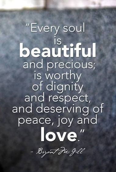 Dignity Quotes every soul is beautiful and precious is worthy of dignity