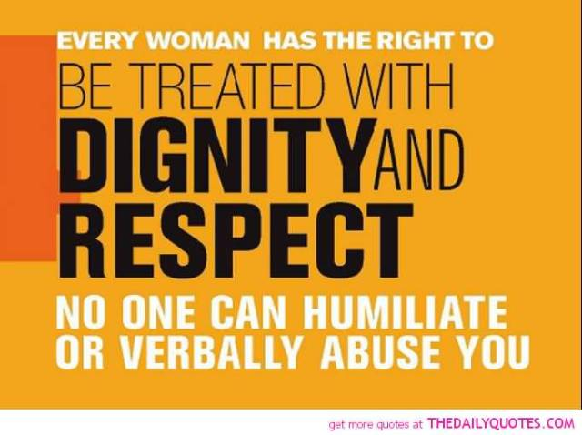 Dignity Quotes every woman has the right to be treated with dignity and respect