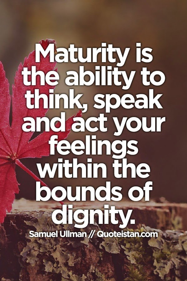 Dignity Quotes maturity is the ability to think