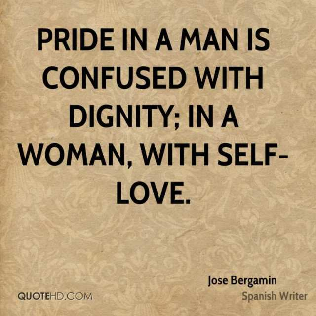 Dignity Sayings pride in a man is confused with dignity in a woman with self love