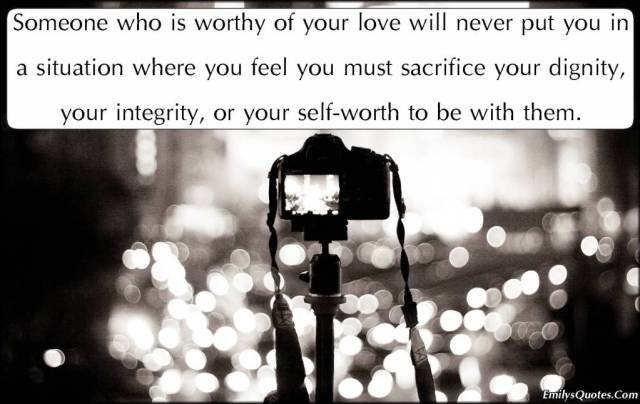 Dignity Sayings someone who is worthy of your love will never put you in