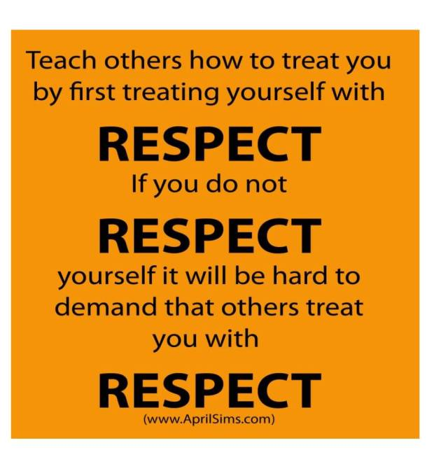Dignity Sayings teach others how to treat you by first treating yourself