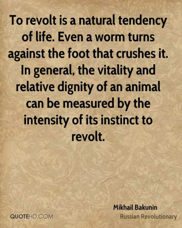 Dignity Sayings to revolt is a natural tendency of life