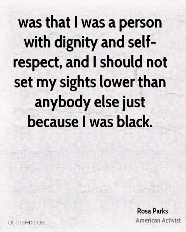 Dignity Sayings was that i was a person with dignity and self respect and i should not