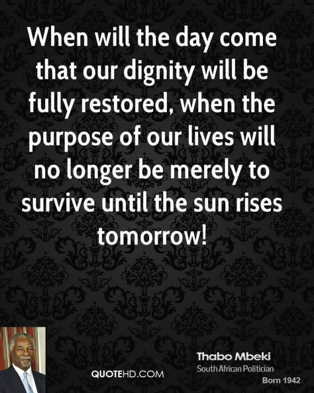 Dignity Sayings when will the day come that our dignity will be fully restored when the purpose of our lives will no longer be merely to survive