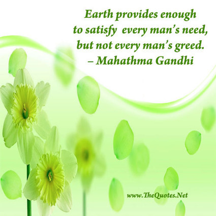 Earth Day Quotes earth provides enough to satisfy every man's greed