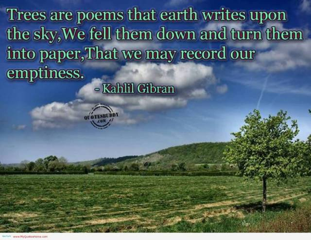 Earth Day Quotes trees are poems that earth writes upon the sky we fell them down and turn