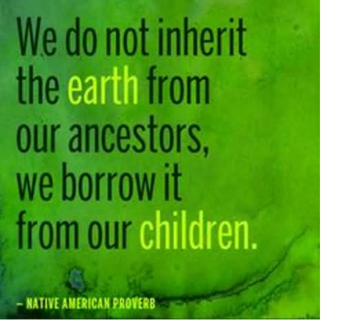 Earth Day Quotes we don not inherit the earth from our ancestors