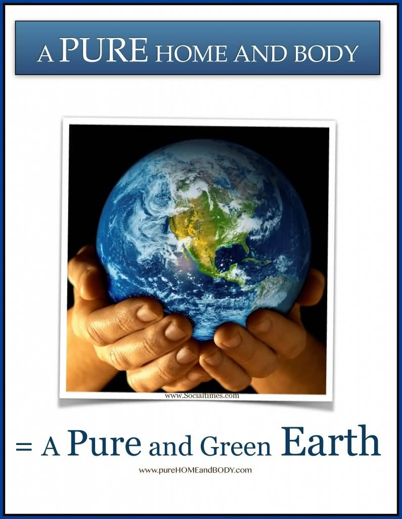 Earth Day Sayings a pure home and body a pure and green earth