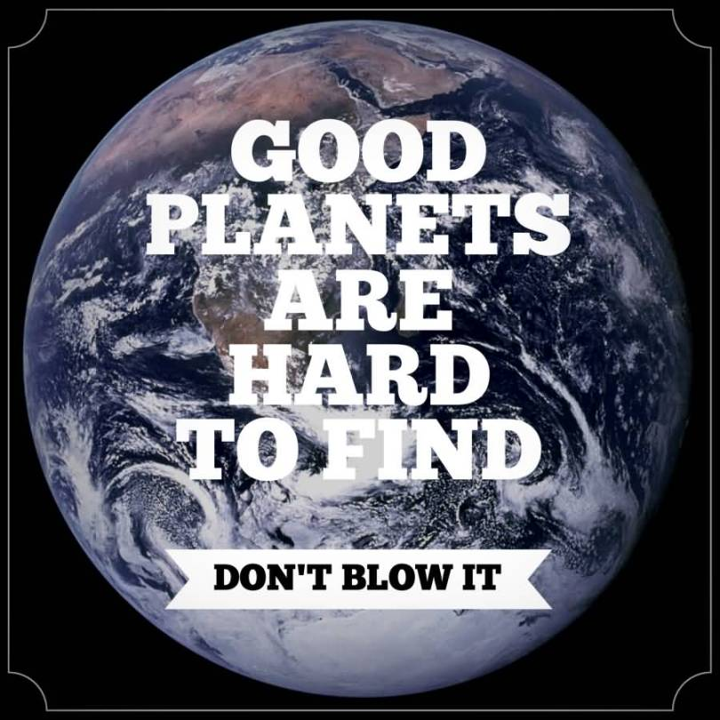Earth Day Sayings good planets are hard to find