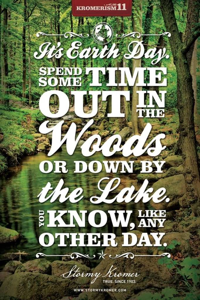 Earth Day Sayings it's earth day spend some time out in the woods