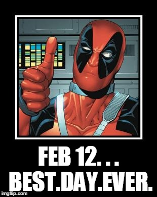 Feb 12 Best Day Ever Funny Deadpool Meme