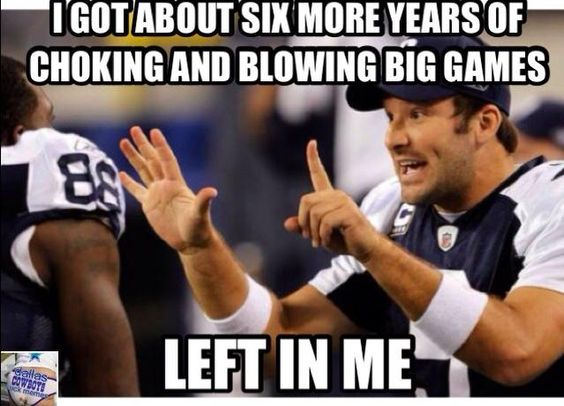 Football Memes i got about six more years of choking and blowing big games