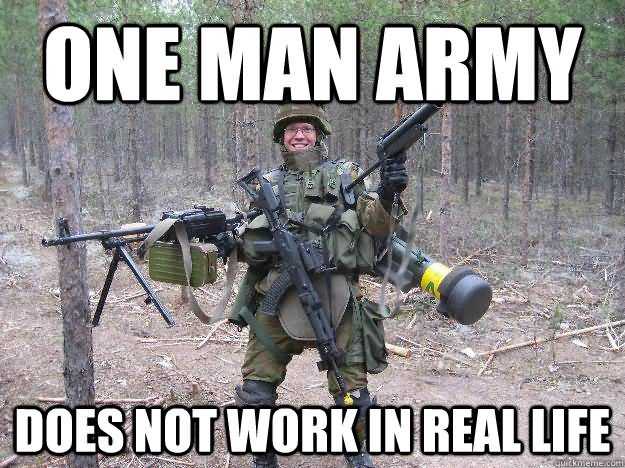 Funny Army Image one man army does not work in real life
