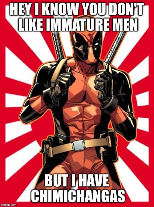 Funny Deadpool Memes Hey I Know You Don't Like Immature Men