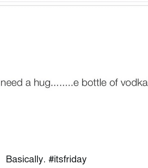 Funny Hug Meme need a hug e bottle of vodka