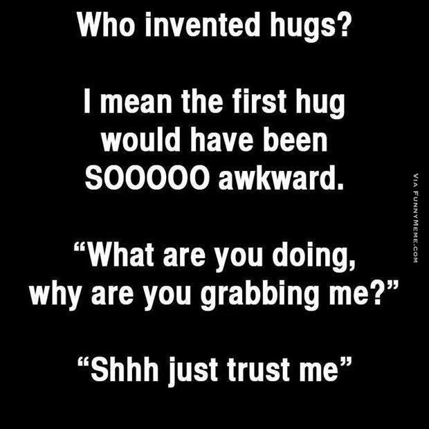 Funny Hug Meme who invented hugs i mean the first hug would have been sooo awkward