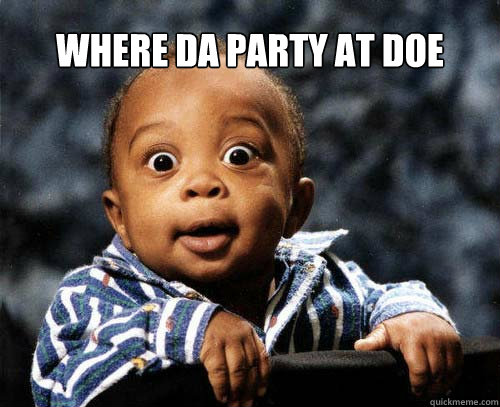 Funny Party Meme Where da party at doe