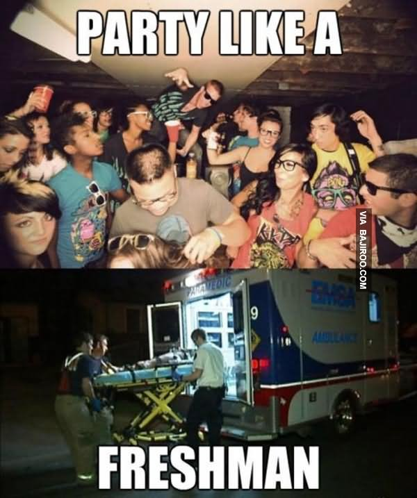 Funny Party Meme party like a freshman
