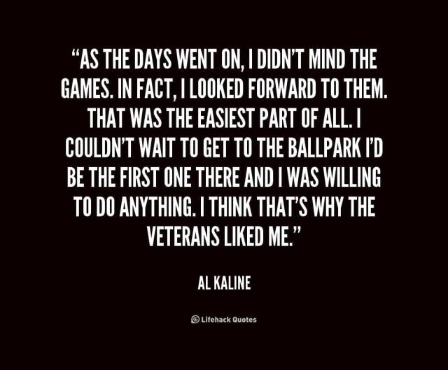 Games Quotes as the days went on didn't mind the games. in fact i looked forward to them that was the easiest part of all