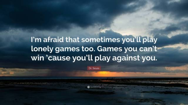 Games Quotes i m afraid that sometimes you'll play lonely games too game