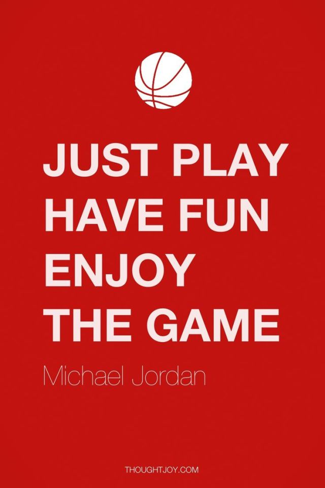 Games Quotes just play have fun enjoy the game